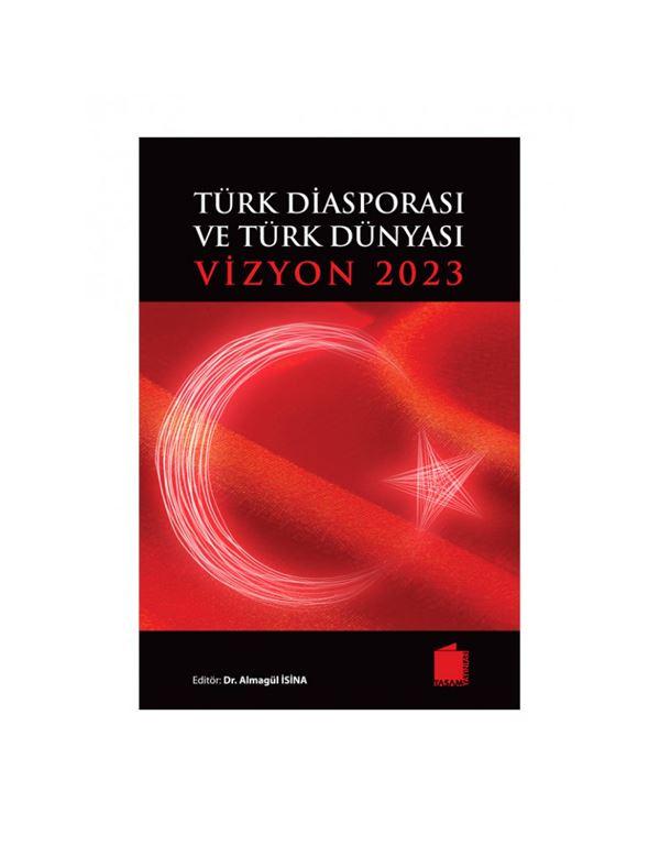 Türk Diasporası ve Türk Dünyası Vizyonu 2023